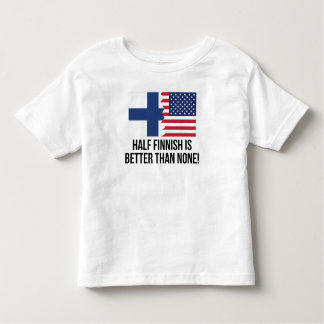 Half Finnish Is Better Than None T-shirts