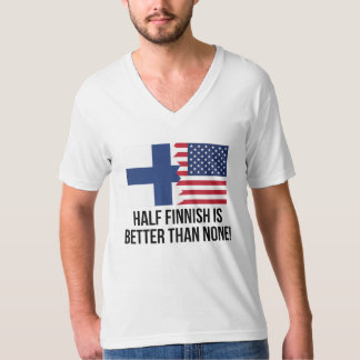 Half Finnish Is Better Than None T Shirts