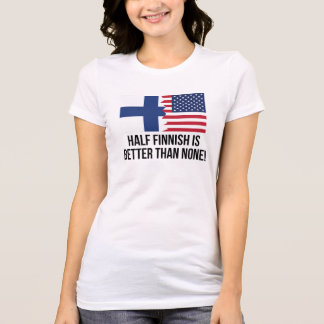 Half Finnish Is Better Than None Tees