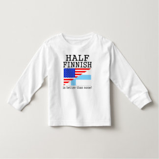Half Finnish Is Better Than None! Toddler T-Shirt
