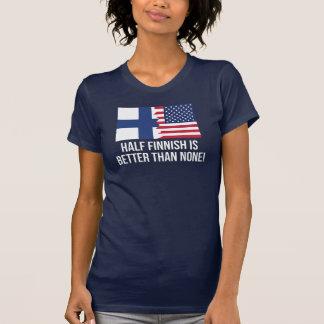 Half Finnish Is Better Than None Tshirt