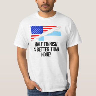 Half Finnish Is Better Than None Tshirts