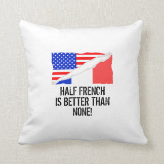 Half French Is Better Than None Throw Pillow