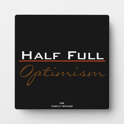 'Half Full- Optimism' Plaque