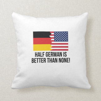 Half German Is Better Than None Throw Pillow