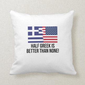 Half Greek Is Better Than None Throw Pillow