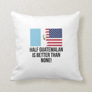 Half Guatemalan Is Better Than None Throw Cushion