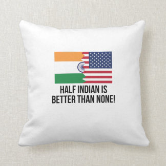Half Indian Is Better Than None Throw Pillow