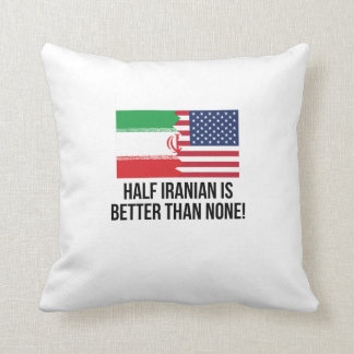 Half Iranian Is Better Than None Cushion