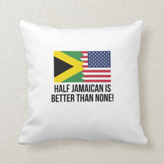 Half Jamaican Is Better Than None Throw Pillow
