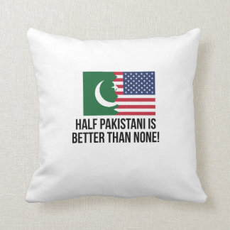 Half Pakistani Is Better Than None Throw Pillow