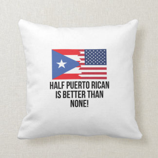 Half Puerto Rican Is Better Than None Throw Cushions