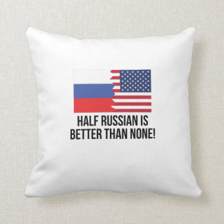 Half Russian Is Better Than None Cushion