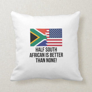 Half South African Is Better Than None Throw Pillow