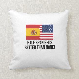 Half Spanish Is Better Than None Cushion