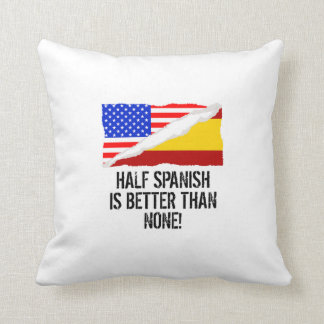 Half Spanish Is Better Than None Throw Pillow