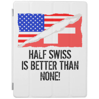 Half Swiss Is Better Than None iPad Cover