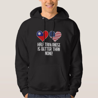 Half Taiwanese Is Better Than None Hoodie