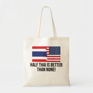 Half Thai Is Better Than None Budget Tote Bag