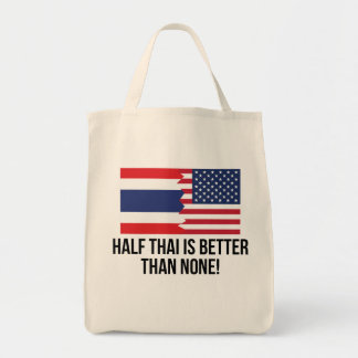 Half Thai Is Better Than None Grocery Tote Bag