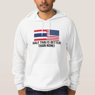 Half Thai Is Better Than None Hooded Pullover