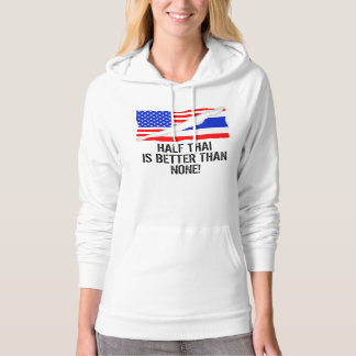 Half Thai Is Better Than None Hooded Pullovers