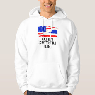 Half Thai Is Better Than None Hoodie