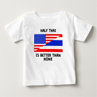 Half Thai Is Better Than None Infant T-Shirt