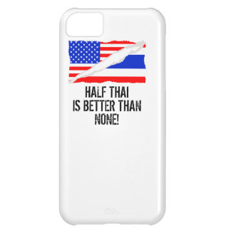 Half Thai Is Better Than None iPhone 5C Case