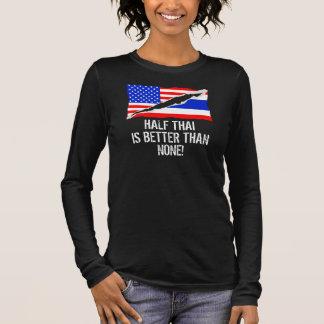 Half Thai Is Better Than None Long Sleeve T-Shirt