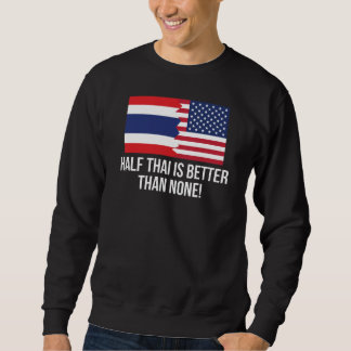 Half Thai Is Better Than None Pullover Sweatshirts