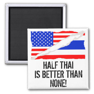 Half Thai Is Better Than None Square Magnet