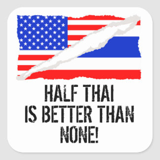 Half Thai Is Better Than None Square Sticker