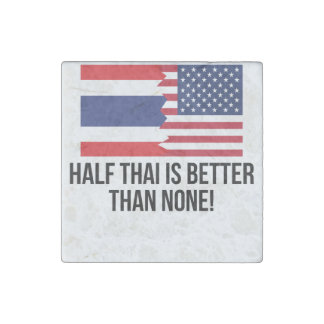 Half Thai Is Better Than None Stone Magnet