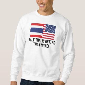 Half Thai Is Better Than None Sweatshirt