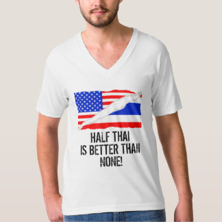 Half Thai Is Better Than None T-Shirt