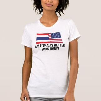 Half Thai Is Better Than None T Shirt