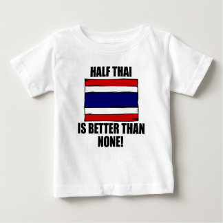 Half Thai Is Better Than None T-shirts