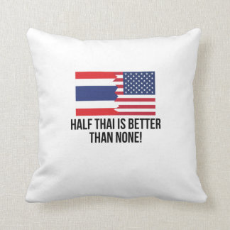 Half Thai Is Better Than None Throw Cushions