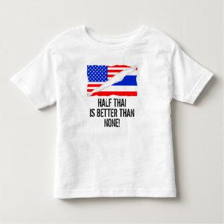 Half Thai Is Better Than None Toddler T-Shirt