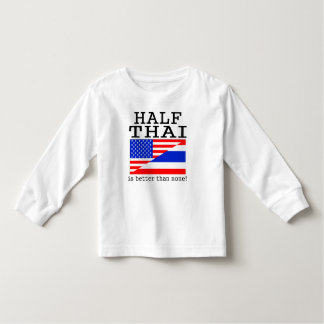 Half Thai Is Better Than None! Shirts