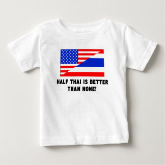 Half Thai Is Better Than None T Shirts