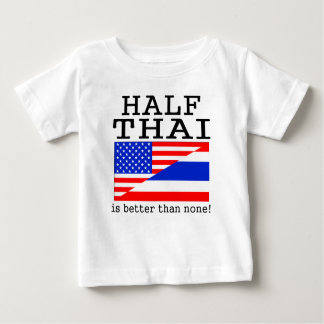 Half Thai Is Better Than None! T Shirts