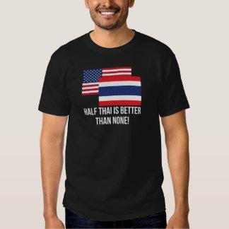Half Thai Is Better Than None Tshirts