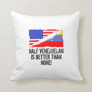 Half Venezuelan Is Better Than None Throw Pillow