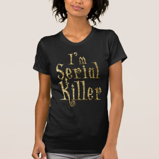 Halloween Shirts I'm Serial Killer Gold Foil
