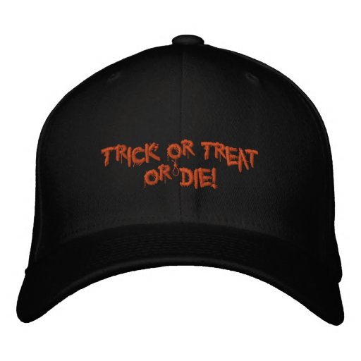 Halloween Trick or Treat or Die! Embroidered Baseball Caps