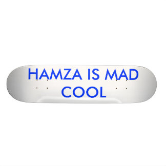 HAMZA IS MAD COOL SKATE DECK