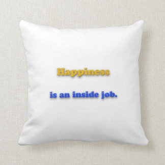 Happiness Quote - Happiness is an inside job. Cushion