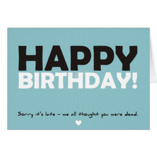 Happy Birthday (thought you were dead) Card